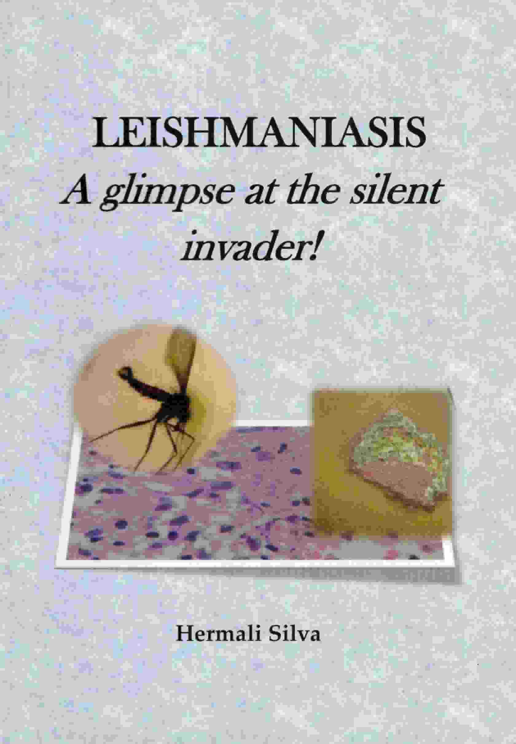 LEISHMANIASIS A glimpse at the silent invader!