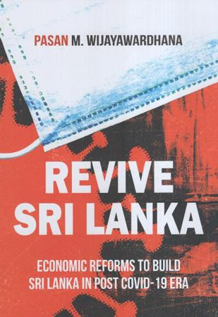 Revive Sri Lanka : Economic Reforms to Build Sri Lanka in Post Covid-19 Era