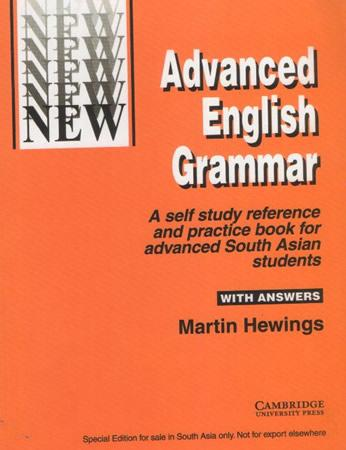 ADVANCED ENGLISH GRAMMAR : A SELF STUDY REFERENCE AND PRACTICE BOOK FOR ADVANCED SOUTH ASIAN STUDENTS